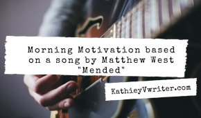 "Morning Motivation ""Mended"" by Matthew West"