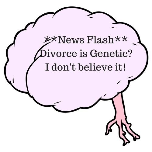News FlashDivorce is Genetic?I don't believe it!