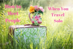 Ways to Connect With Others When You TravelSolo